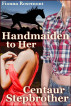 Handmaiden to Her Centaur Stepbrother by Fionna Rosemont
