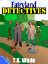 Fairyland Detectives by TK Wade