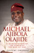 """MICHAEL AJIBOLA OLAJIDE A MANIFESTATION OF THE POWER OF """"THE GOD OF CMS"""" by Harmony Publishing"""