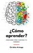 ¿Cómo aprender - ¡Descubre cómo funciona tu cerebro! by Christian Arteaga