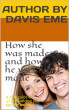 How she was made and how he was made (A new guide to understanding your spouse better) by Davis Eme