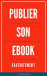 Publier Son Ebook Gratuitement - Le guide indispensable pour formater, distribuer et vendre ses livres numériques by Sophie Braun
