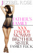 Father's Family: Daddy Mommy Brother Sister Group Sex by Jezebel Rose