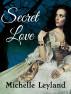 Secret Love by Michelle Leyland