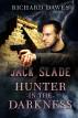Jack Slade: Hunter in the Darkness by Richard Dawes