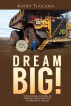 Dream Big!: Overcoming a Lifetime of Trauma & Abuse That Led to Dreams of Success. by Kathy Tuccaro