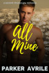 All Mine: A Second Chance Gay Romance by Parker Avrile
