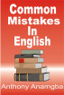 Common Mistakes in English by Anthony Anamgba