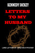 Letters to My Husband by Kennedy Dickey