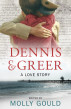 Dennis and Greer: A Love Story by Molly Gould