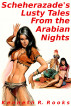 Scheherazade's Lusty Tales From the Arabian Nights by Kenneth R. Rooks