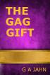 The Gag Gift by G.A. Jahn