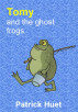 Tomy And the Ghost Frogs by Patrick Huet