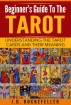Beginner's Guide to the Tarot: Understanding Tarot Cards and Their Meaning by J.D. Rockefeller