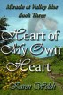 Heart of My Own Heart--Miracle at Valley Rise Book 3 by Karen Welch