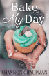 Bake My Day by Shannon Graupman