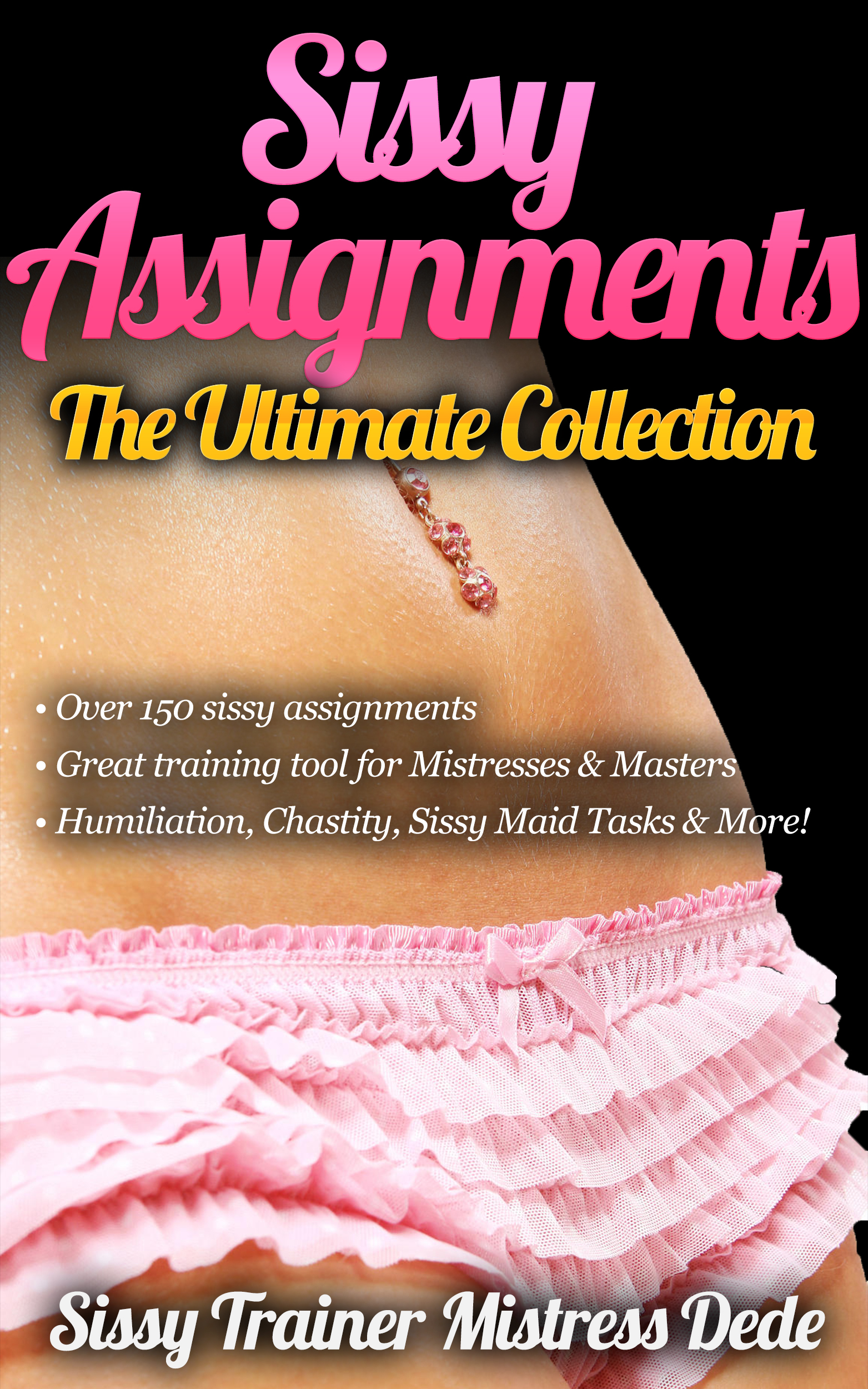 sissy assignment Sissy assignments hello, budding sissy so, you want to be feminised, do you do you fantasise about being made to dress like a woman, look like a woman, think like a woman and act like a woman.