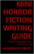 Mini Horror Fiction Writing Guide: 7 Steps To Writing Horror Fiction For Fun by HowExpert