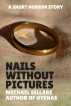 Nails Without Pictures by Michael Sellars