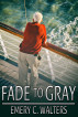 Fade to Gray by Emery C. Walters