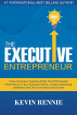 The Executive Entrepreneur:5 Key Executive Coaching Shifts That Will Unleash Performance in Your Business Teams, Create Outstanding Leadership and Drive Innovation and Growth by Kevin Rennie