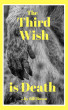 The Third Wish is Death by Bill Russo