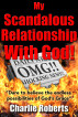 My Scandalous Relationship with God by Charlie Roberts