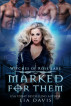 Marked for Them (Witches of Rose Lake, Book 1) by Lia Davis