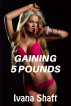 Gaining 5 Pounds by Ivana Shaft
