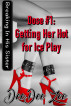 Dose #1: Getting Her Hot for Ice Play: Breaking In His Sister by DeeDee Zee