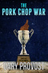 The Pork Chop War by Gary Provost
