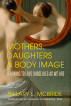 Mothers, Daughters, and Body Image: Learning to Love Ourselves as We Are by Hillary L. McBride & Ramani Durvasula