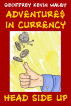 Adventures in Currency: Head-Side Up by Geoff Walby