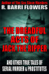 The Dreadful Acts of Jack the Ripper and Other True Tales of Serial Murder and Prostitutes by R. Barri Flowers