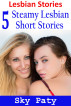 Lesbian Stories: 5 Steamy Lesbian Short Stories by Sky Paty
