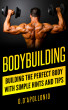 Bodybuilding: Building The Perfect Body With Simple Hints And Tips by Daniel D'apollonio