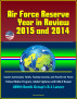 Air Force Reserve Year in Review, 2015 and 2014 - Covers Command, Tenth, Twenty-second, and Fourth Air Force, Yellow Ribbon Program, Global Vigilance with MQ-9 Reaper, 489th Bomb Group's B-1 Lancer by Progressive Management