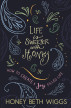 Life Is Sweeter With Honey: Creating a Joy Filled Life by Honey Wiggs