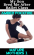 Mature Mothers 1: My Son Bred Me After Ballet Class by Amber FoxxFire