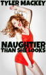 Naughtier Than She Looks by Tyler Mackey