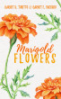 Marigold Flowers by Garnet D Toritto