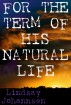 For The Term Of His Natural Life by Lindsay Johannsen