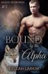 Bound by the Alpha (Black River Pack #3) by kellanlarkin