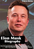 Elon Musk Biography: How The World Would Look Like in the Next 30 Years?: Tesla Cars, SpaceX, SolarCity and Other Inventions by Chris Dicker