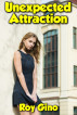Unexpected Attraction by Roy Gino
