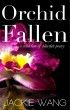 Orchid Fallen: A Collection of Heartfelt Poetry by Jackie Wang