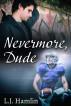 Nevermore, Dude by L.J Hamlin