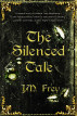 The Silenced Tale by J.M. Frey