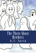 The Three Ghostbrothers by A. T. Sorsa