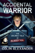 Accidental Warrior: The Unlikely Tale of Bloody Hal by Colin Alexander